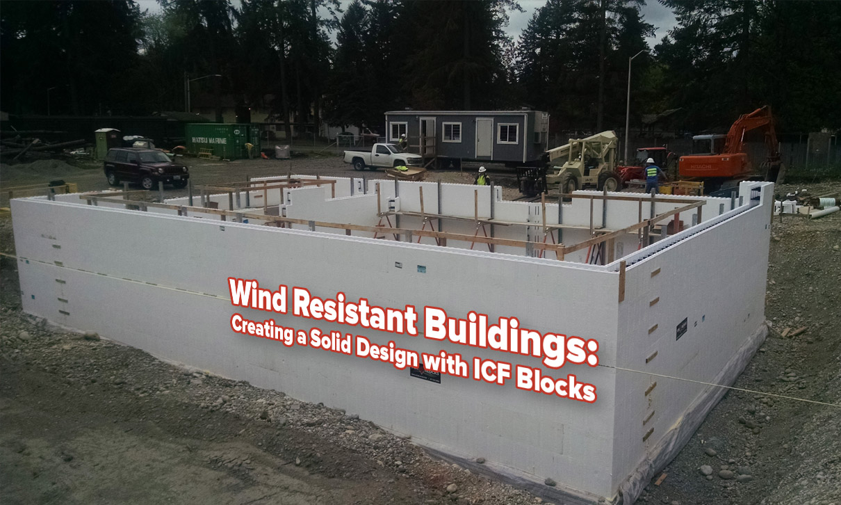 Wind Resistant Buildings: Creating a Solid Design with ICF Blocks