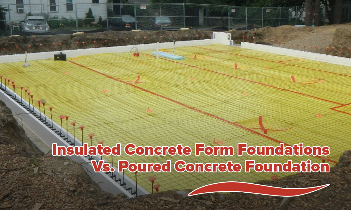 Insulated Concrete Form Foundations Vs. Poured Concrete Foundation