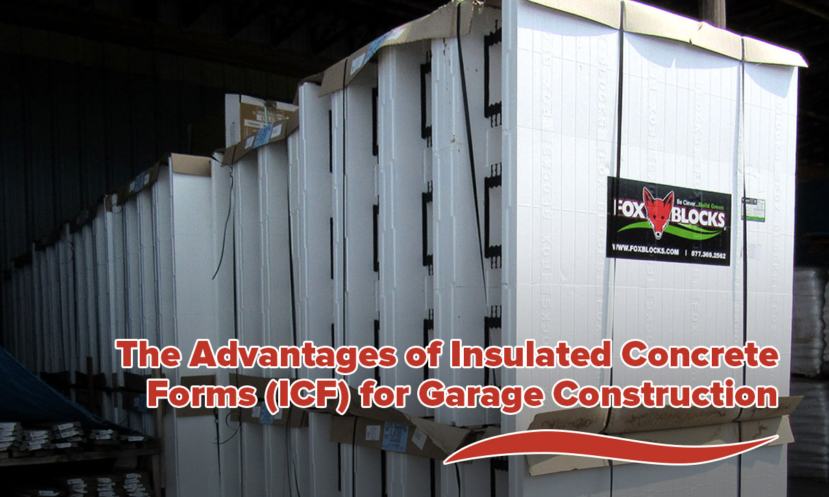 The Advantages of Insulated Concrete Forms (ICF) for Garage Construction