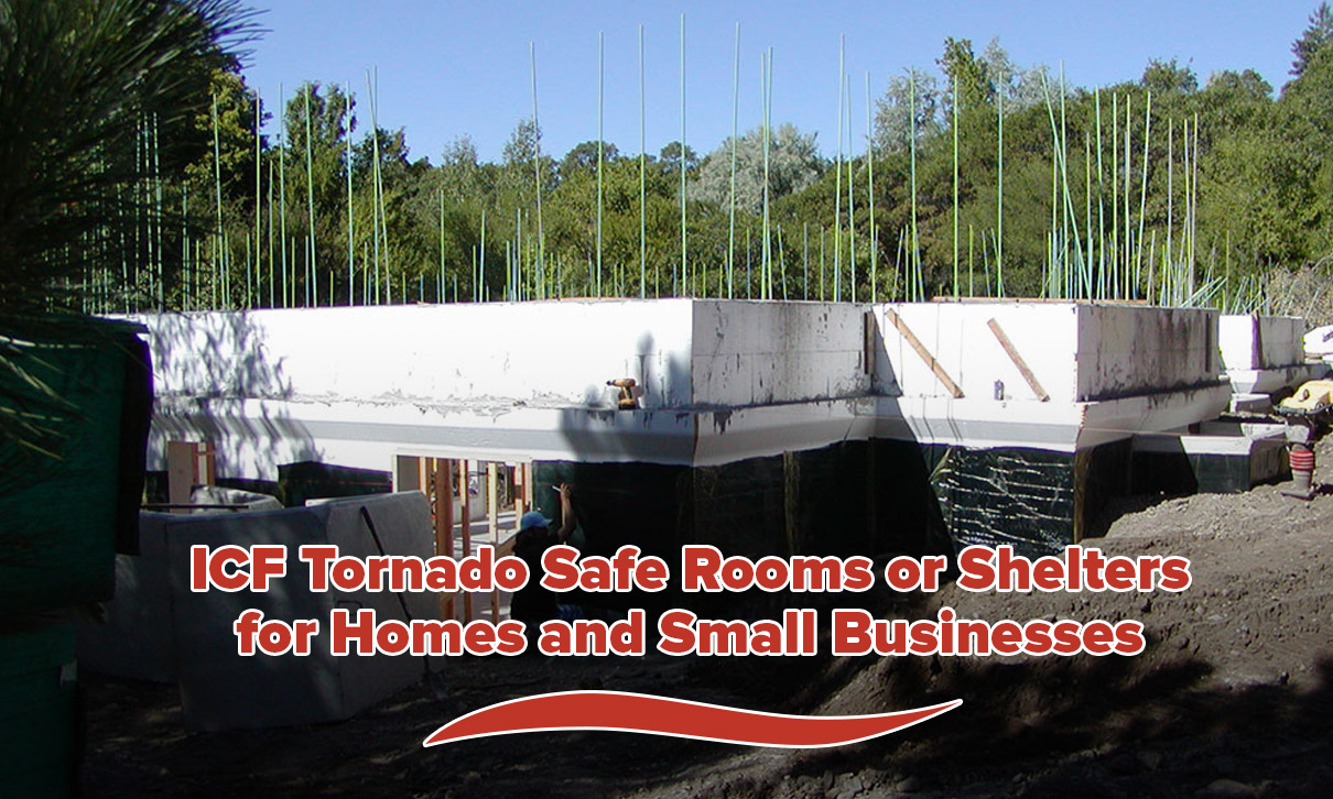ICF Tornado Safe Rooms or Shelters for Homes and Small Businesses
