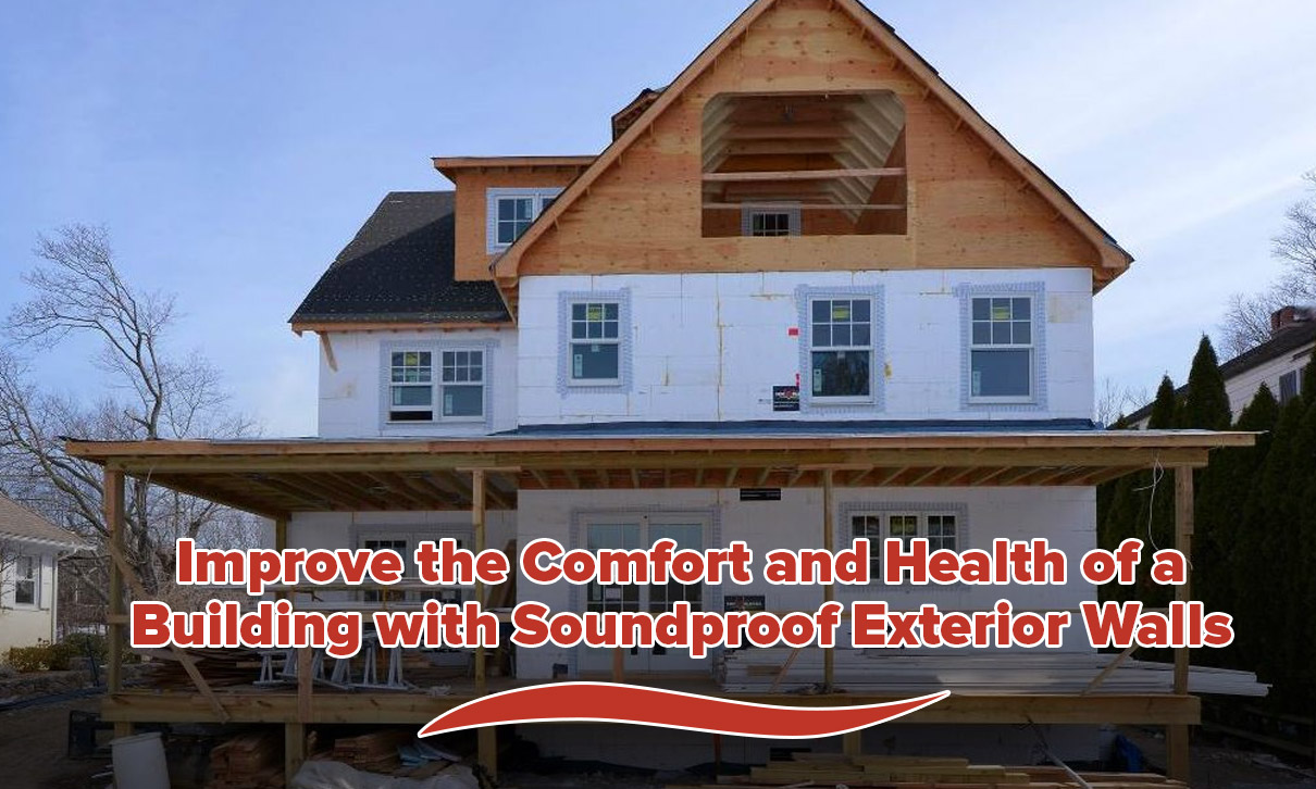 Improve the Comfort and Health of a Building with Soundproof Exterior Walls