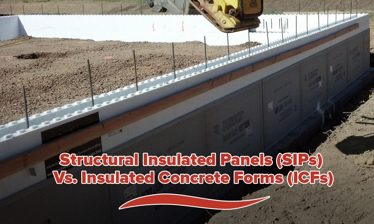Structural Insulated Panels (SIPs) Vs. Insulated Concrete Forms (ICFs)