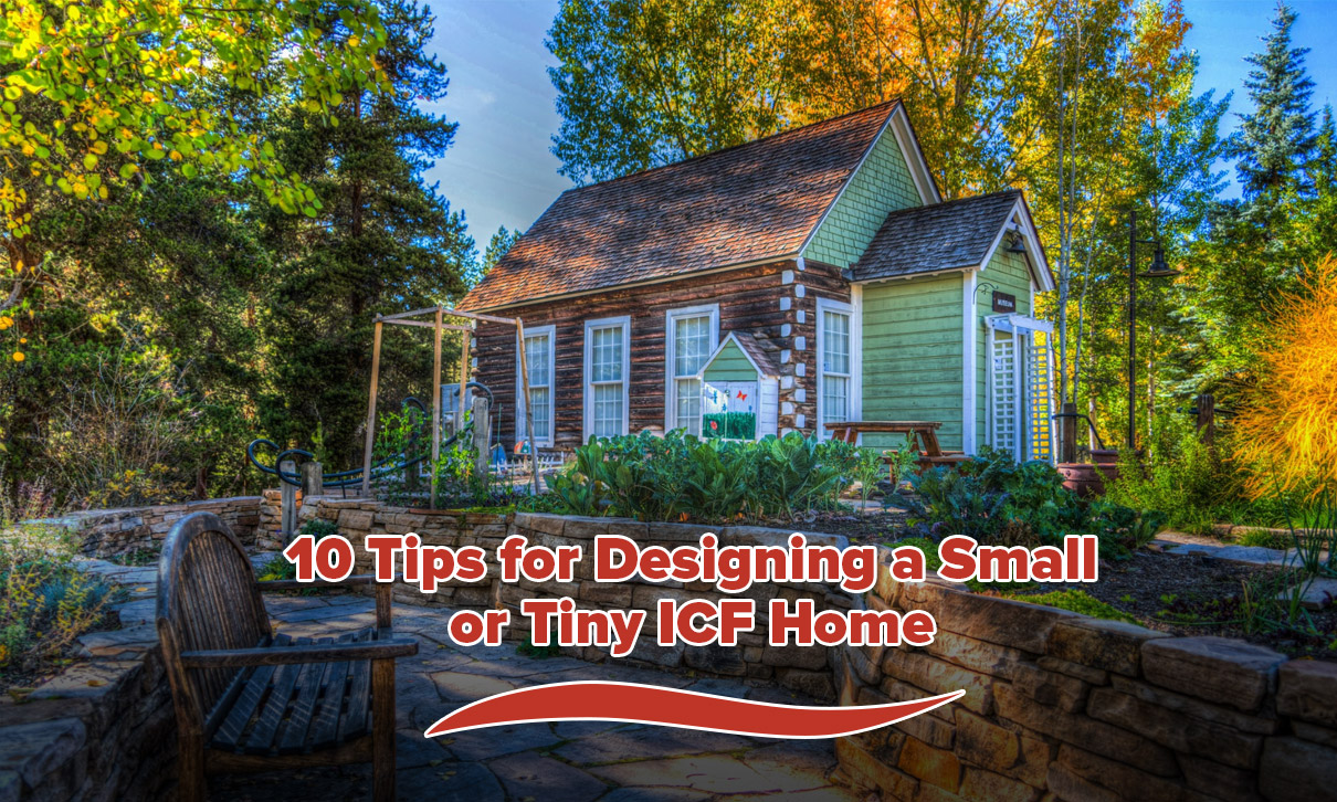 10 Tips for Designing a Small or Tiny ICF Home