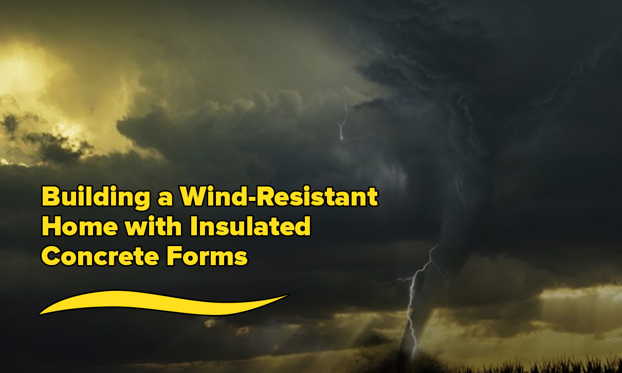 Building a Wind-Resistant Home with Insulated Concrete Forms