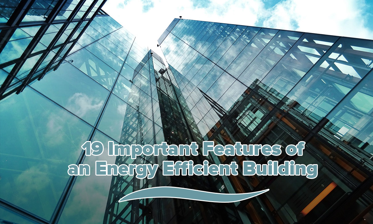 19 Important Features of an Energy Efficient Building