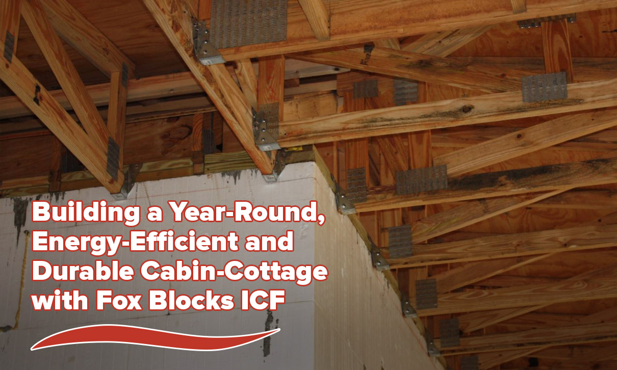 Building a Year-Round, Energy-Efficient and Durable Cabin with Fox Blocks ICF