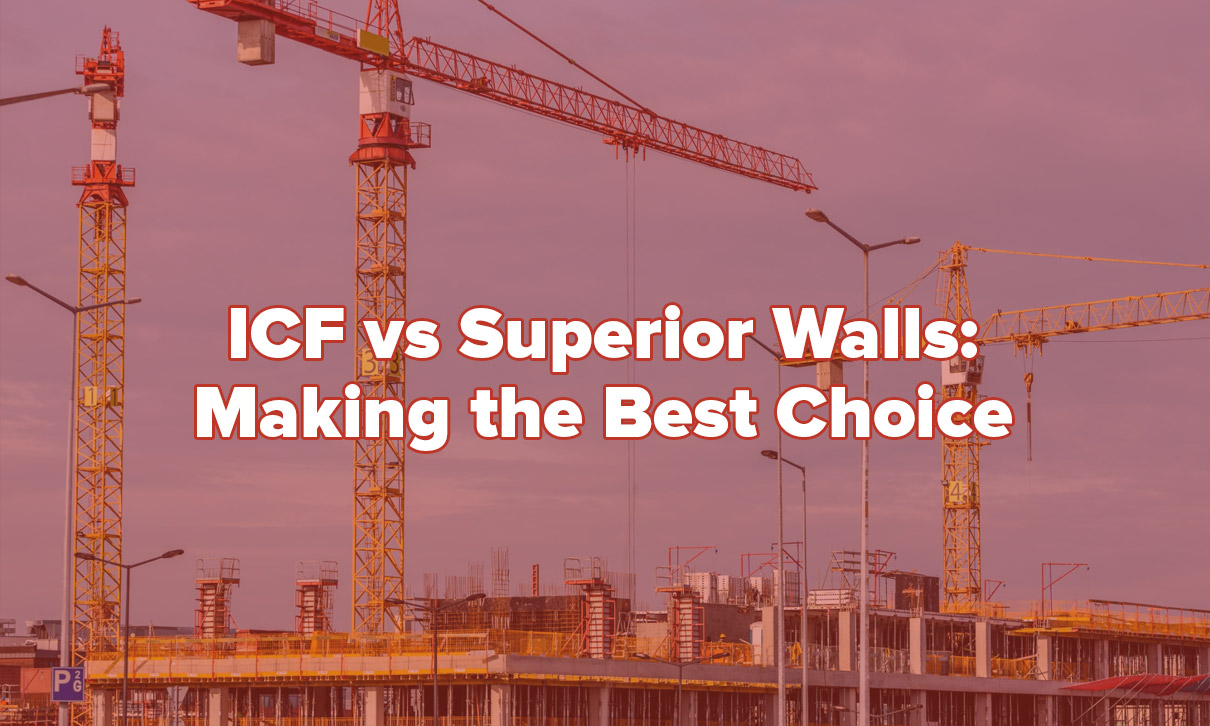 ICF vs Superior Walls: Making the Best Choice