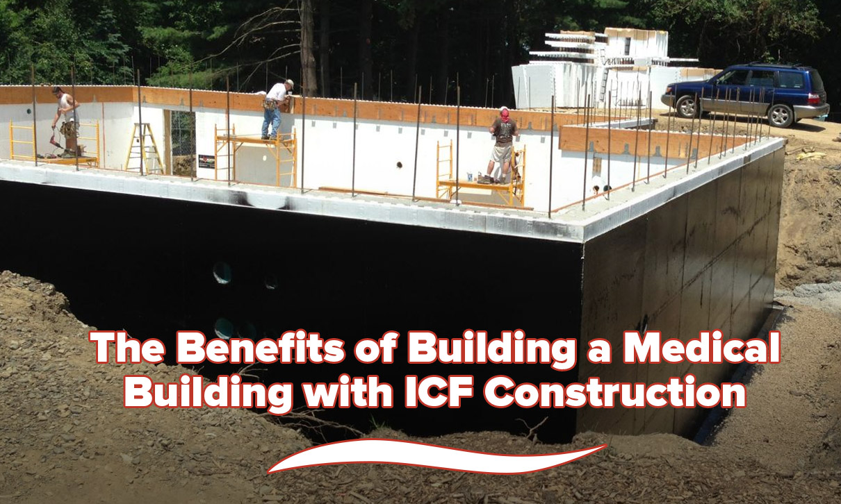 The Benefits of Building a Medical Facility with ICF Construction