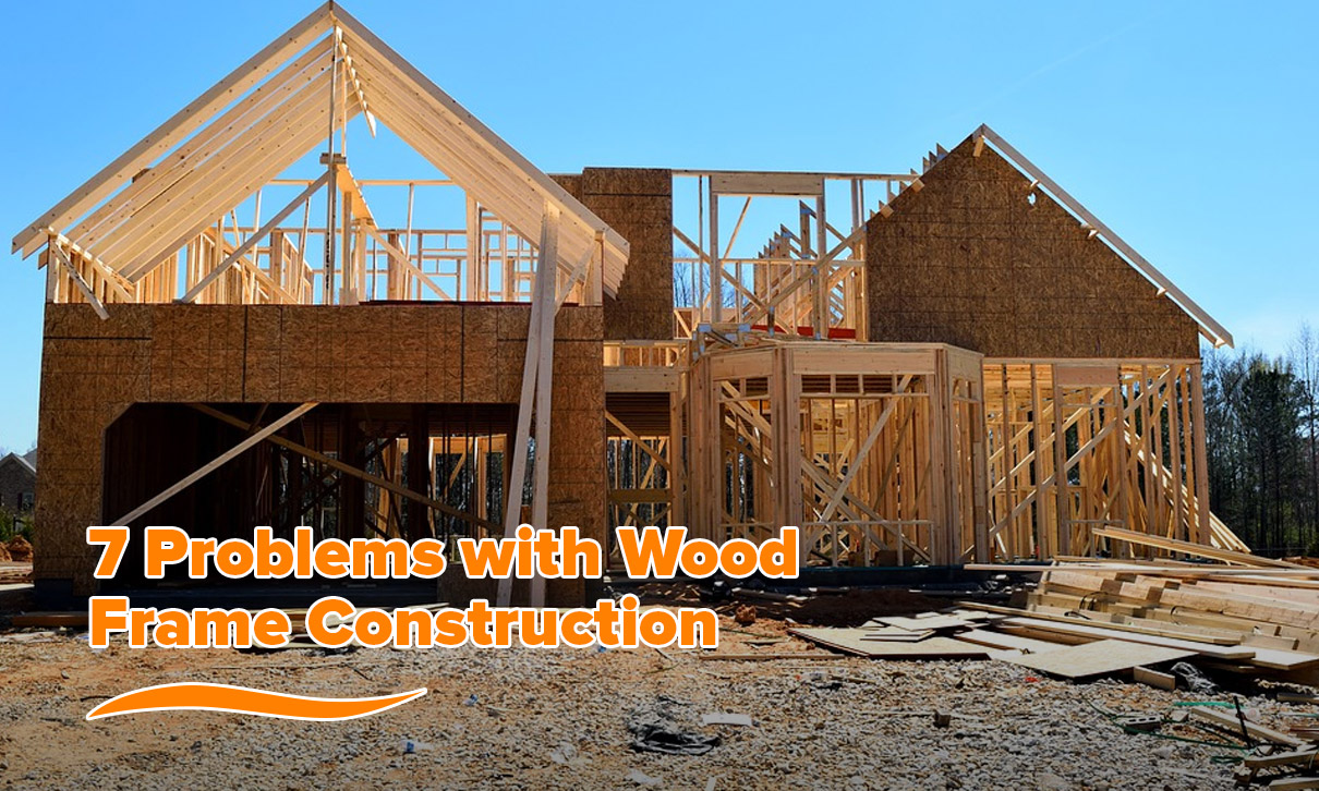 7 Problems With Wood Frame Construction
