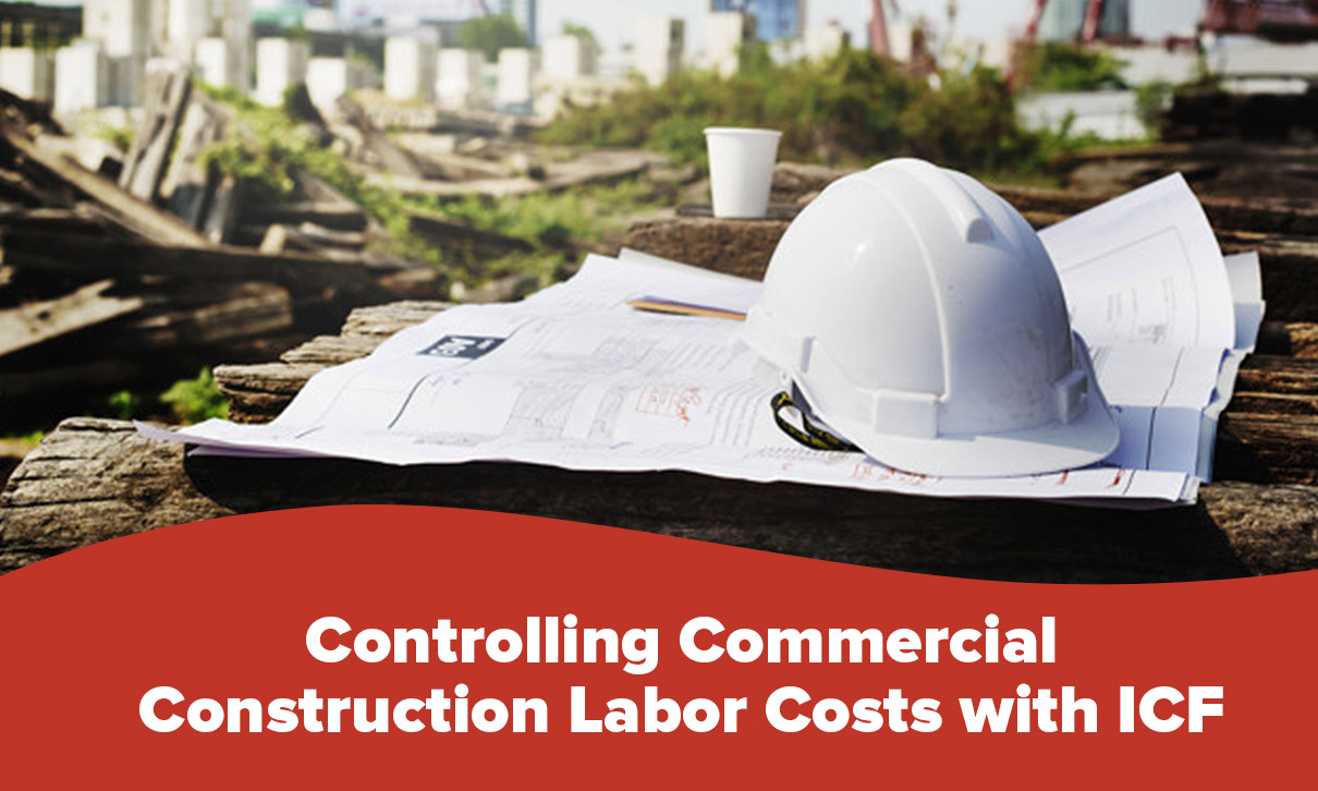 Controlling Commercial Construction Labor Costs with ICF