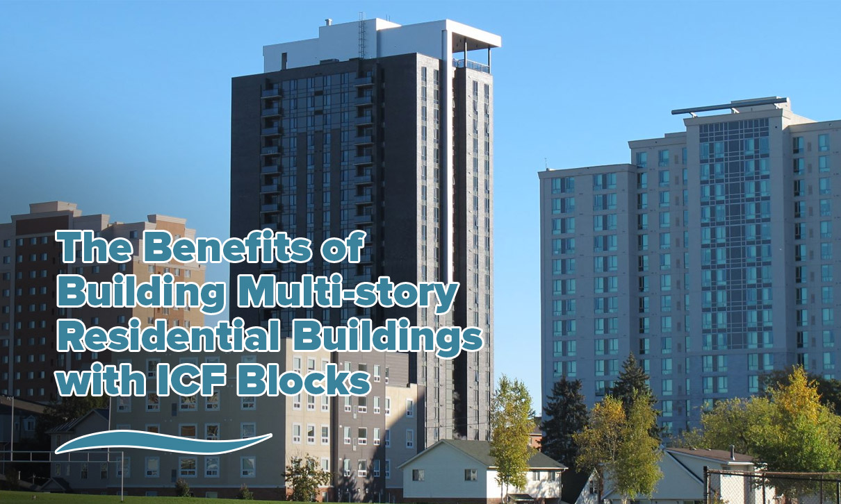 The Benefits of Building Multi-story Residential Buildings with ICF Blocks